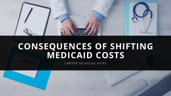 Lawyer Nicholas Hicks Explains Consequences of Shifting Medicaid Costs