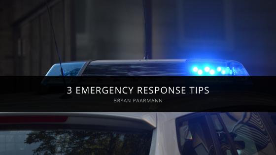 Bryan Paarmann 3 Emergency Response Tips