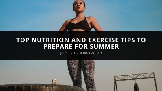 Jack Estes DeBrabander Offers His Top Nutrition and Exercise Tips to Prepare for Summer