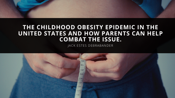 Jack Estes Debrabander discusses the childhood obesity epidemic in the United States and how parents can help combat the issue.