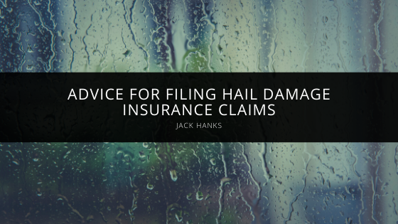 Jack Hanks Offers Advice for Filing Hail Damage Insurance Claims