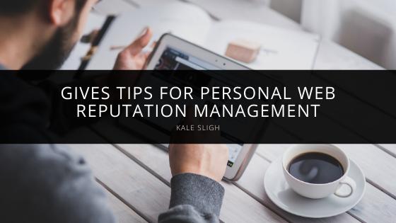 Kale Sligh Gives Tips For Personal Web Reputation Management