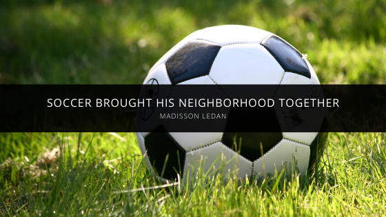 Madisson Ledan Says Soccer Brought His Neighborhood Together