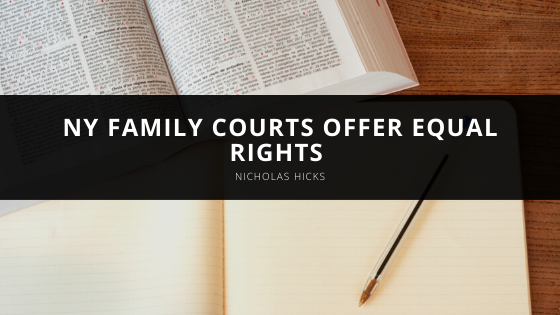 NY Family Courts Offer Equal Rights According to Nicholas Hicks