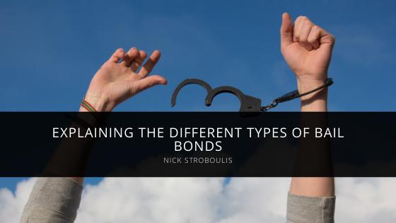 Nick Stroboulis Explains the Different Types of Bail Bonds