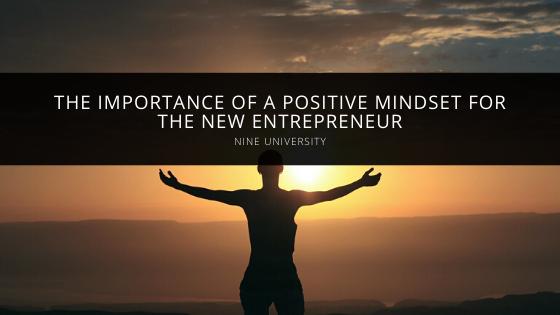 Kale Abrahamson of Nine University Discusses the Importance of a Positive Mindset on the New Entrepreneur