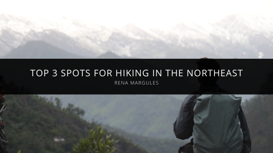 Rena Margules Talks About Her Top 3 Spots for Hiking in the Northeast