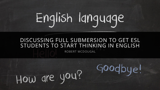 Robert McDougal of Orange County Discusses Full Submersion to Get ESL Students to Start Thinking in English