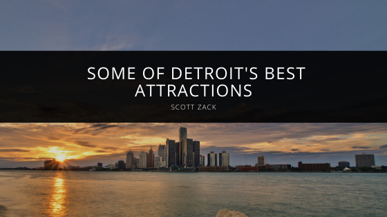 Scott Zack shares some of Detroit's best attractions