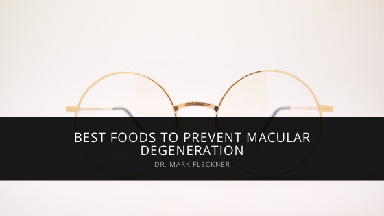 Best Foods to Prevent Macular Degeneration by Garden City Opthamologist Mark R. Fleckner, MD
