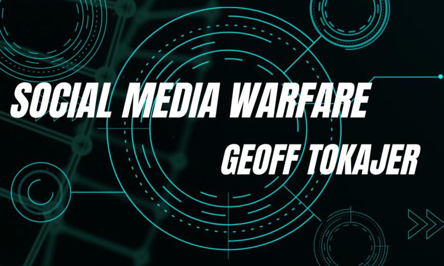 Geoff Tokajer Social Media Warfare