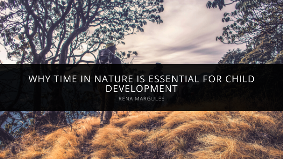 Activist, Mentor & Outdoor Enthusiast Rena Margules Explains Why Time in Nature Is Essential For Child Development