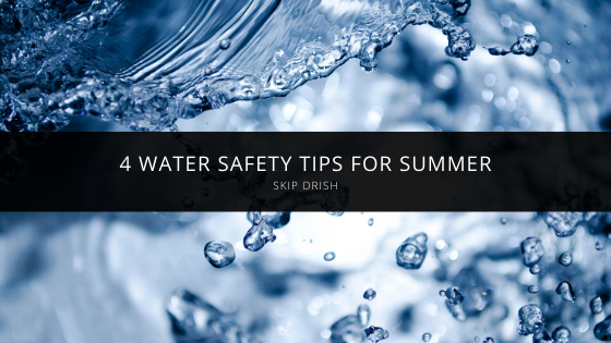 Resident of Tampa, Skip Drish Provides 4 Water Safety Tips for Summer